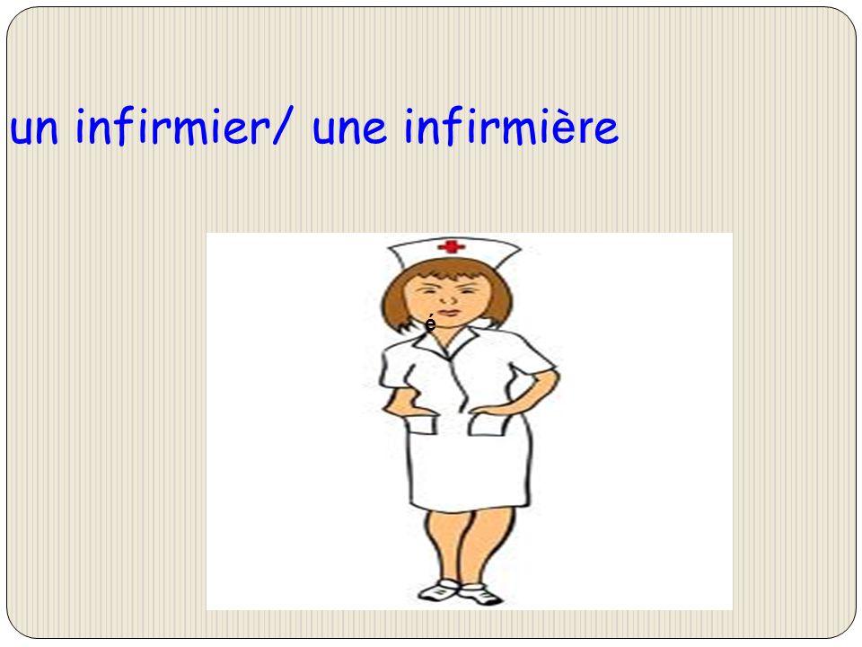 un infirmier/ une infirmi èr e é