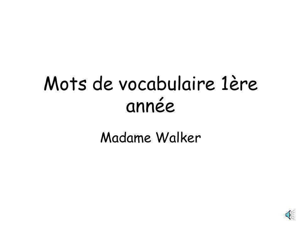Mots de vocabulaire 1ère année Madame Walker