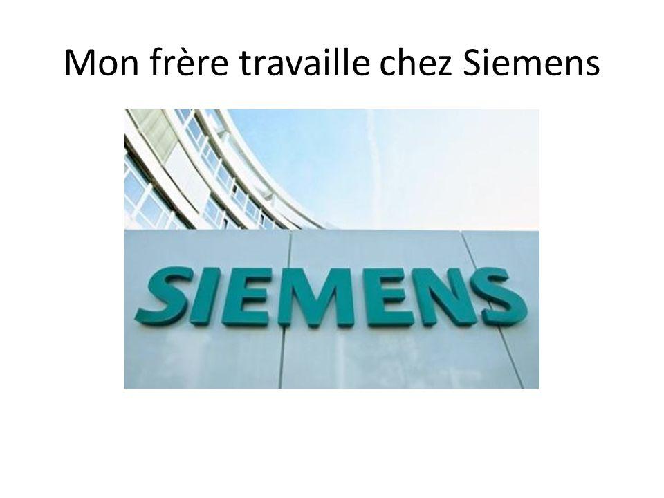 Mon frère travaille chez Siemens