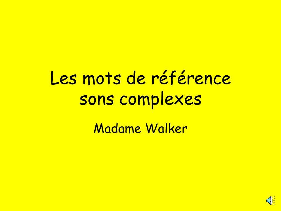 Les mots de référence sons complexes Madame Walker