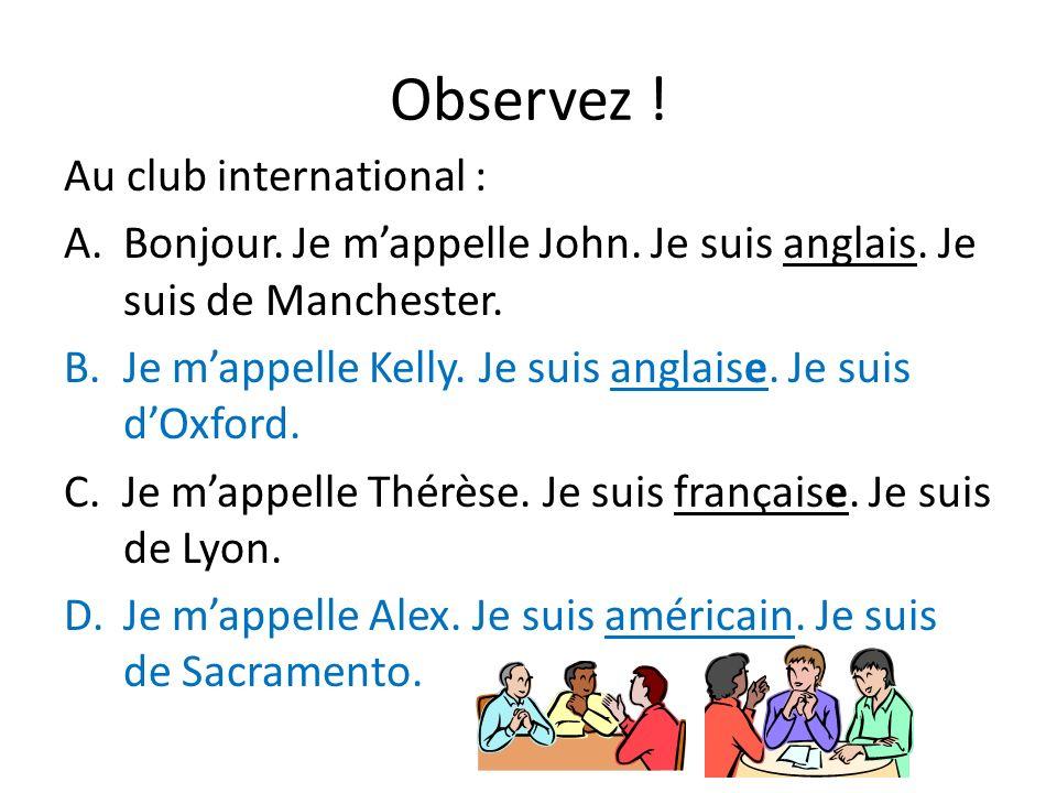 Observez ! Au club international : A.Bonjour. Je mappelle John. Je suis anglais. Je suis de Manchester. B.Je mappelle Kelly. Je suis anglaise. Je suis