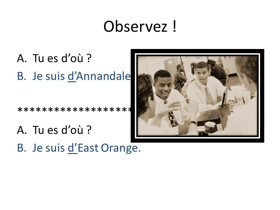 Observez ! A.Tu es doù ? B.Je suis dAnnandale. ******************* A.Tu es doù ? B.Je suis dEast Orange.