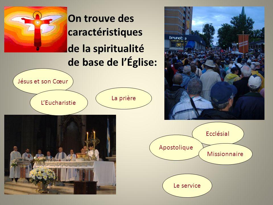 On trouve des caractéristiques de la spiritualité de base de lÉglise: Jésus et son Cœur LEucharistie La prière Ecclésial Apostolique Missionnaire Le service