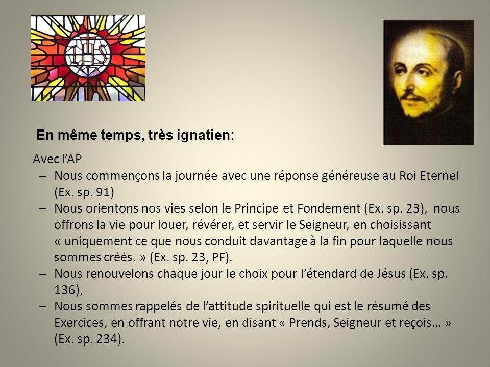 En même temps, très ignatien: Avec lAP – Nous commençons la journée avec une réponse généreuse au Roi Eternel (Ex. sp. 91) – Nous orientons nos vies s