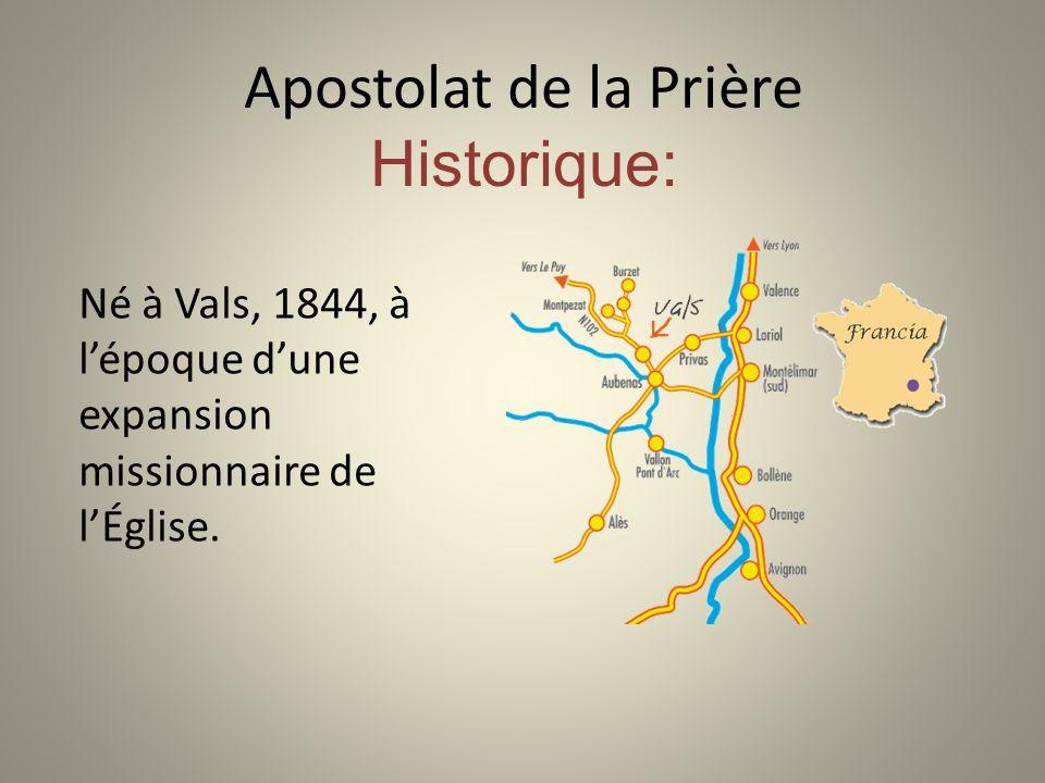 Apostolat de la Prière Historique: Né à Vals, 1844, à lépoque dune expansion missionnaire de lÉglise.