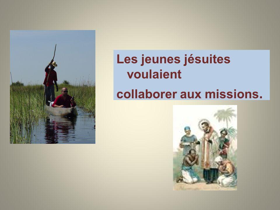 Les jeunes jésuites voulaient collaborer aux missions.