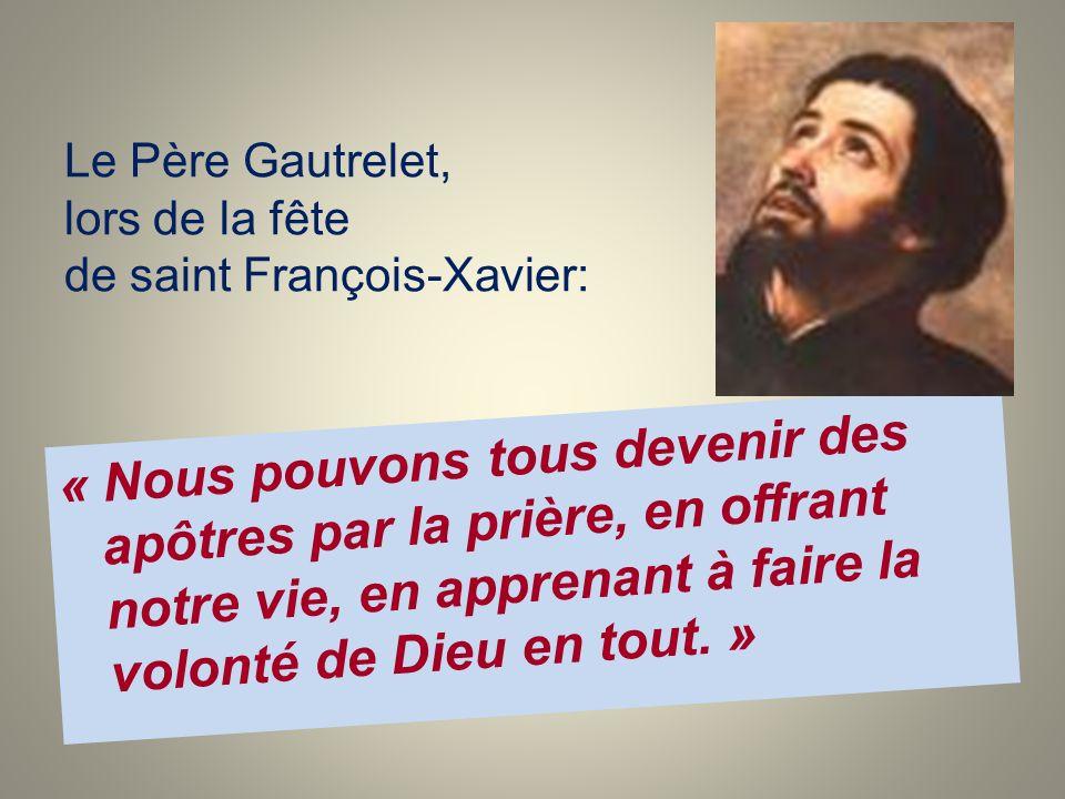 Le Père Gautrelet, lors de la fête de saint François-Xavier: « Nous pouvons tous devenir des apôtres par la prière, en offrant notre vie, en apprenant à faire la volonté de Dieu en tout.