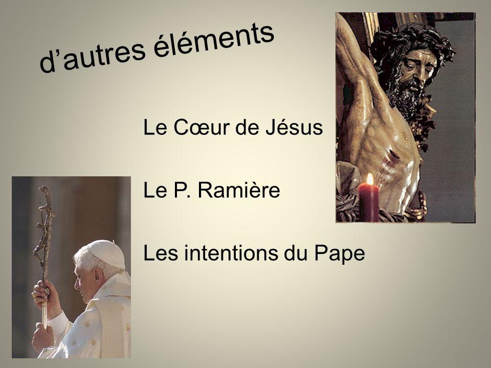 dautres éléments Le Cœur de Jésus Le P. Ramière Les intentions du Pape