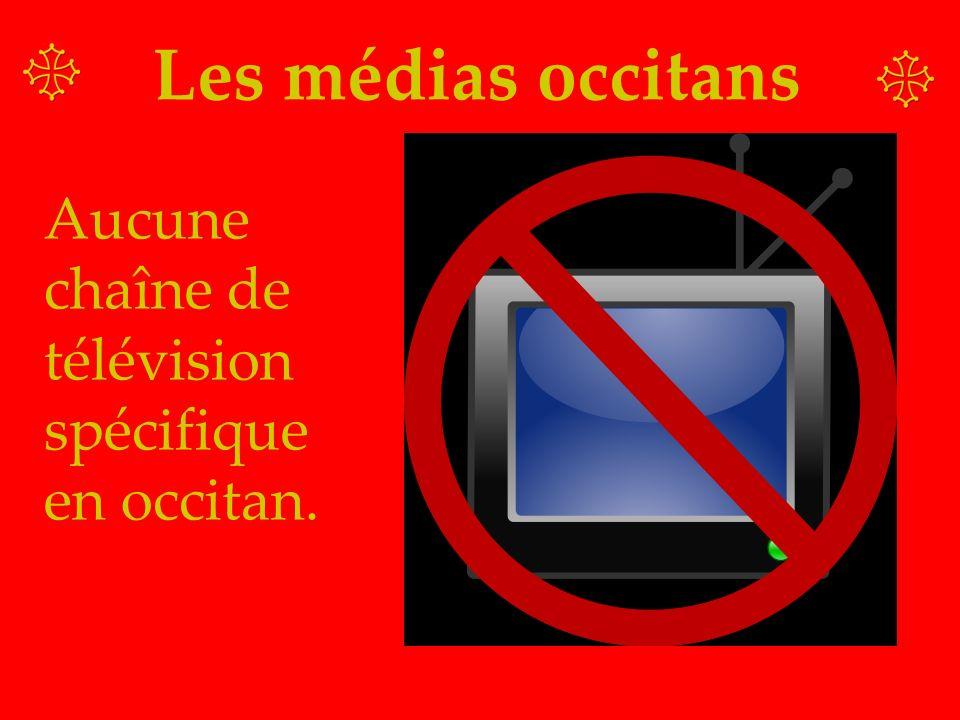 Les médias occitans Aucune chaîne de télévision spécifique en occitan.