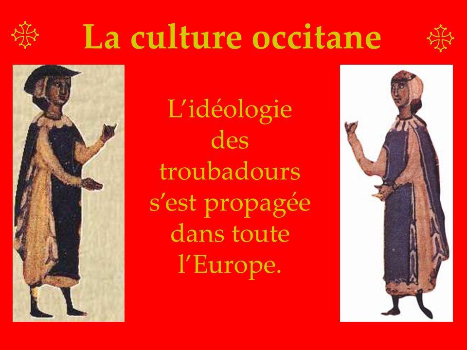 La culture occitane Lidéologie des troubadours sest propagée dans toute lEurope.
