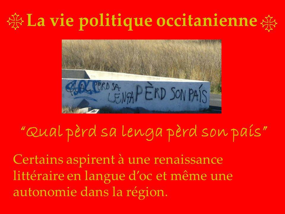 La vie politique occitanienne Qual pèrd sa lenga pèrd son país Certains aspirent à une renaissance littéraire en langue doc et même une autonomie dans la région.