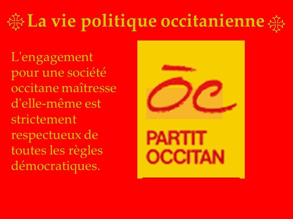 La vie politique occitanienne L engagement pour une société occitane maîtresse d elle-même est strictement respectueux de toutes les règles démocratiques.