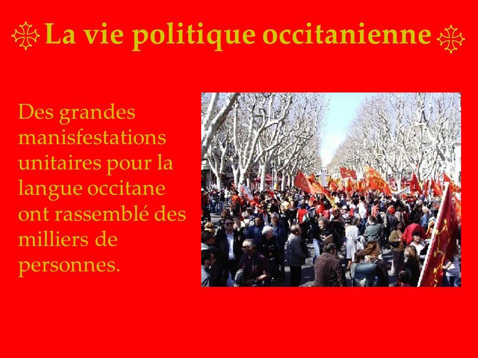 La vie politique occitanienne Des grandes manisfestations unitaires pour la langue occitane ont rassemblé des milliers de personnes.