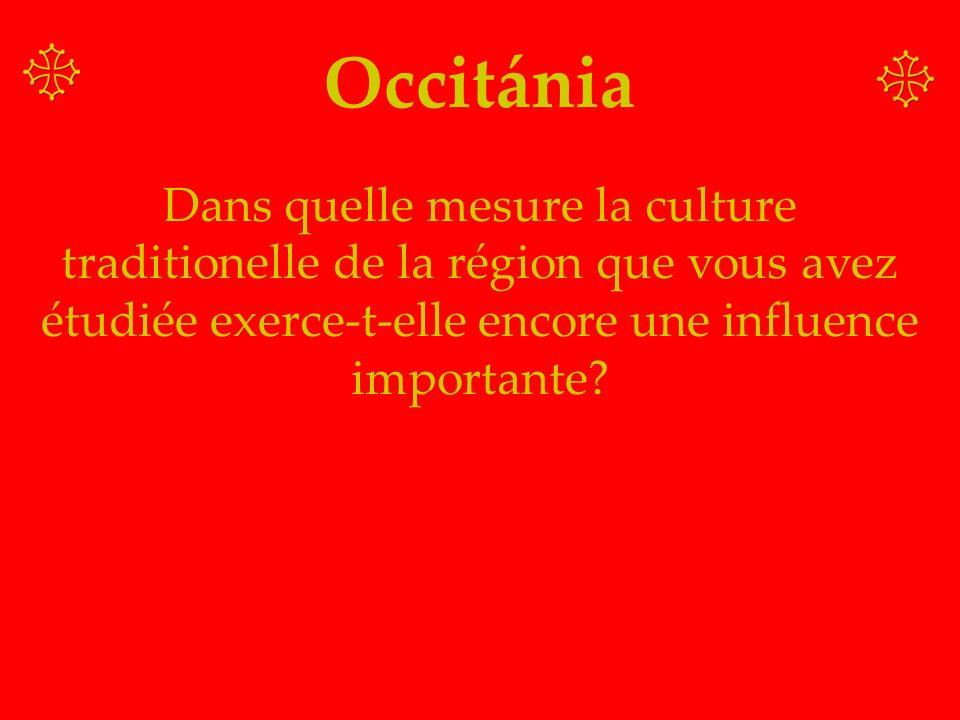 Occitánia Dans quelle mesure la culture traditionelle de la région que vous avez étudiée exerce-t-elle encore une influence importante?