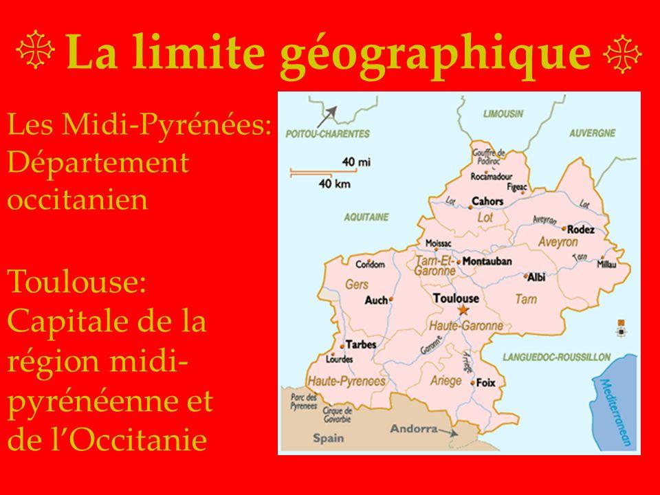 La limite géographique Toulouse: Capitale de la région midi- pyrénéenne et de lOccitanie Les Midi-Pyrénées: Département occitanien