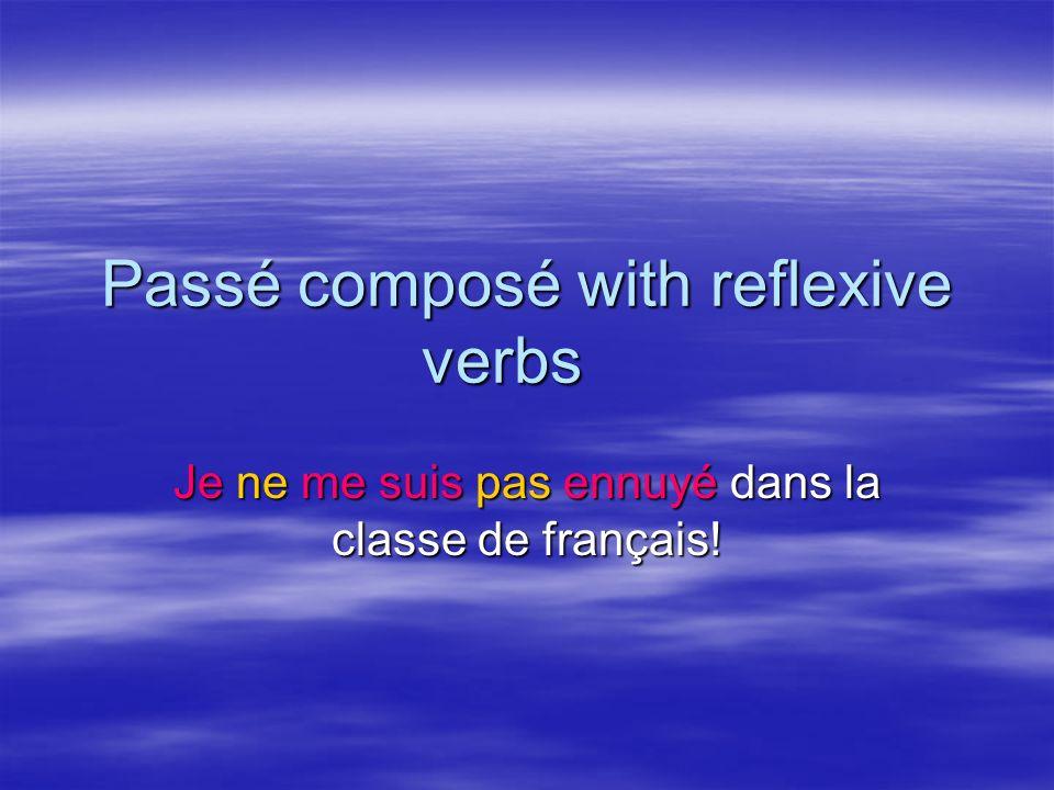 Passé composé with reflexive verbs Je ne me suis pas ennuyé dans la classe de français!