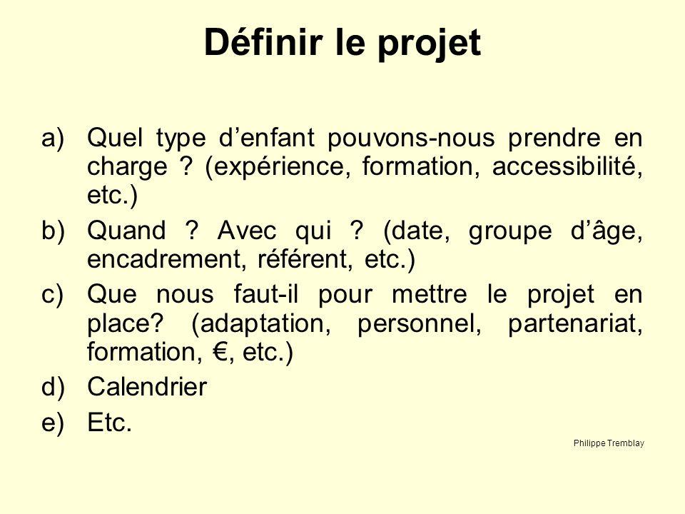 Définir le projet a)Quel type denfant pouvons-nous prendre en charge ? (expérience, formation, accessibilité, etc.) b)Quand ? Avec qui ? (date, groupe