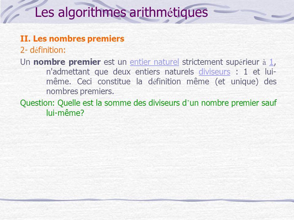 Les algorithmes arithm é tiques II. Les nombres premiers 2- d é finition: Un nombre premier est un entier naturel strictement sup é rieur à 1, n'admet