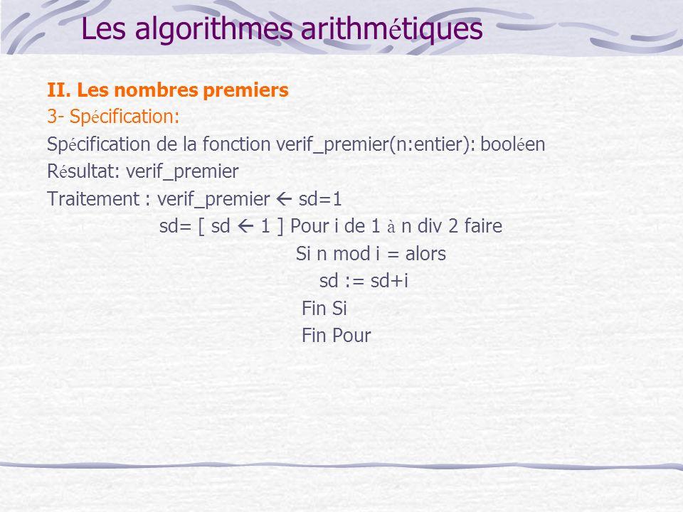 Les algorithmes arithm é tiques II. Les nombres premiers 3- Sp é cification: Sp é cification de la fonction verif_premier(n:entier): bool é en R é sul
