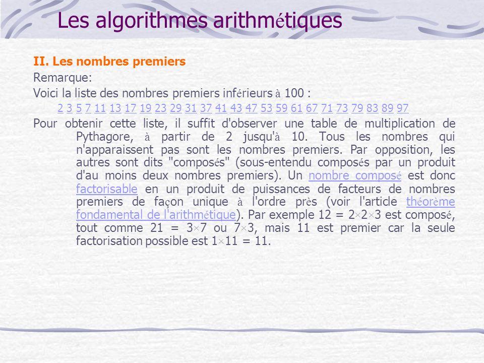 Les algorithmes arithm é tiques II. Les nombres premiers Remarque: Voici la liste des nombres premiers inf é rieurs à 100 : 22 3 5 7 11 13 17 19 23 29