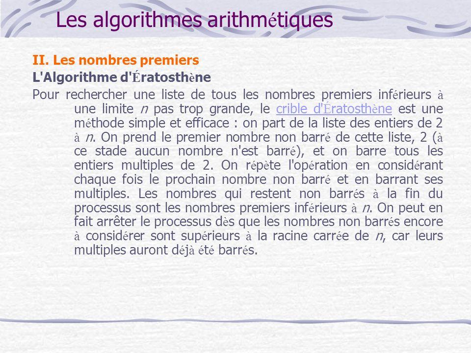 Les algorithmes arithm é tiques II. Les nombres premiers L'Algorithme d' É ratosth è ne Pour rechercher une liste de tous les nombres premiers inf é r