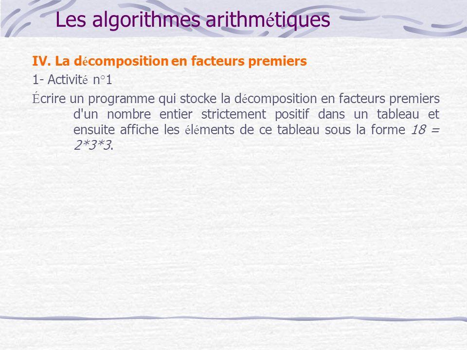 Les algorithmes arithm é tiques IV. La d é composition en facteurs premiers 1- Activit é n°1 É crire un programme qui stocke la d é composition en fac