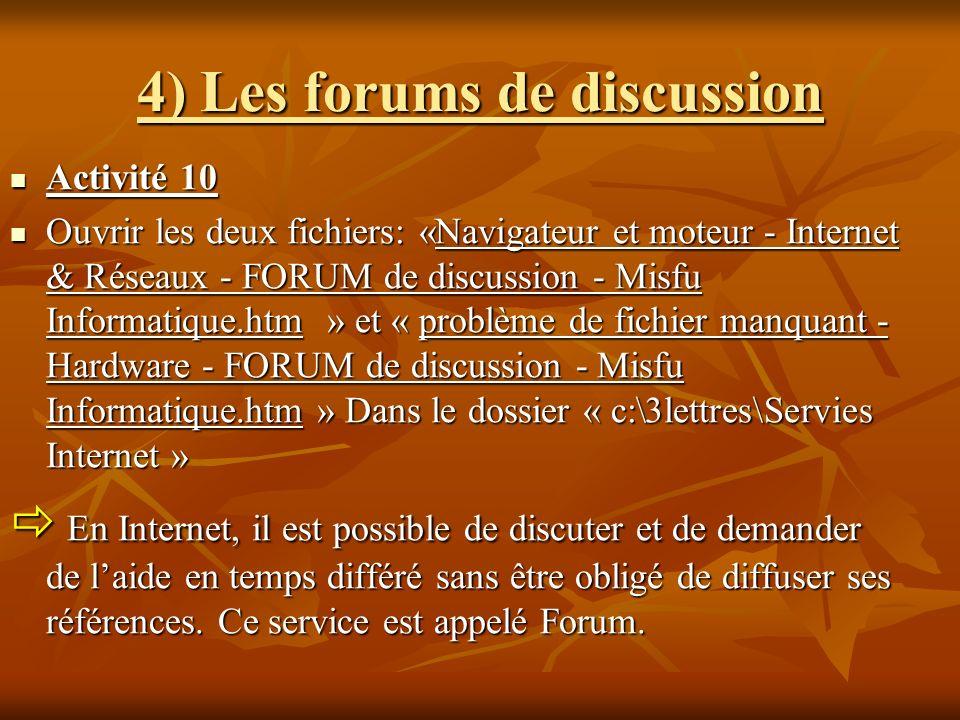 4) Les forums de discussion Activité 10 Activité 10 Ouvrir les deux fichiers: «Navigateur et moteur - Internet & Réseaux - FORUM de discussion - Misfu