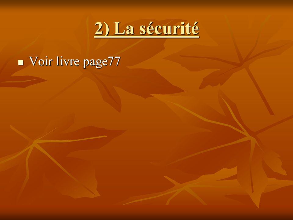 2) La sécurité Voir livre page77 Voir livre page77