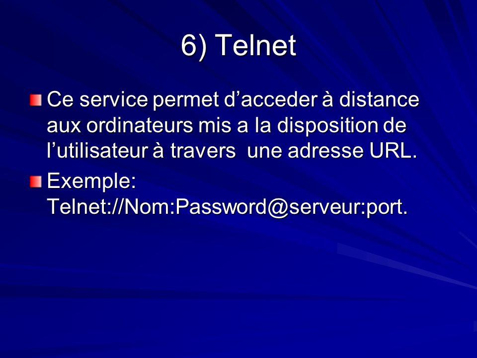 6) Telnet Ce service permet dacceder à distance aux ordinateurs mis a la disposition de lutilisateur à travers une adresse URL. Exemple: Telnet://Nom: