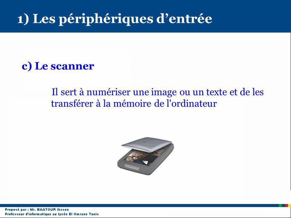 1) Les périphériques dentrée c) Le scanner Il sert à numériser une image ou un texte et de les transférer à la mémoire de l'ordinateur