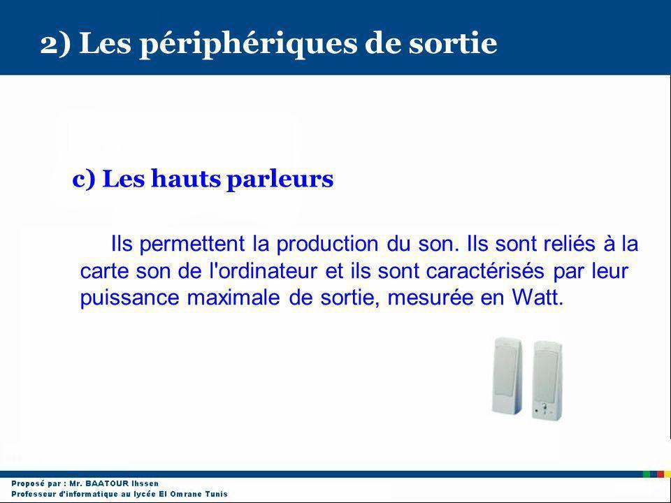 2) Les périphériques de sortie c) Les hauts parleurs Ils permettent la production du son. Ils sont reliés à la carte son de l'ordinateur et ils sont c