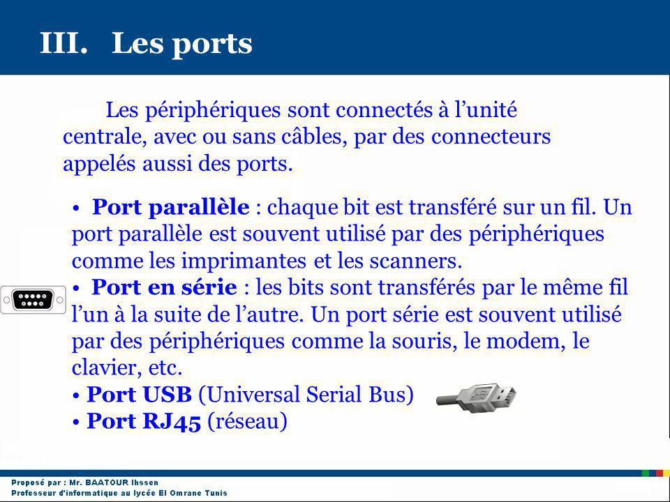 III. Les ports Les périphériques sont connectés à lunité centrale, avec ou sans câbles, par des connecteurs appelés aussi des ports. Port parallèle :