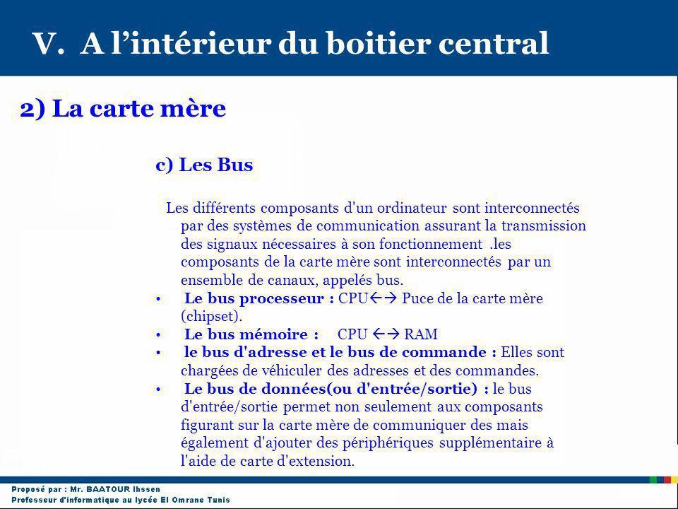 V. A lintérieur du boitier central 2) La carte mère c) Les Bus Les différents composants d'un ordinateur sont interconnectés par des systèmes de commu