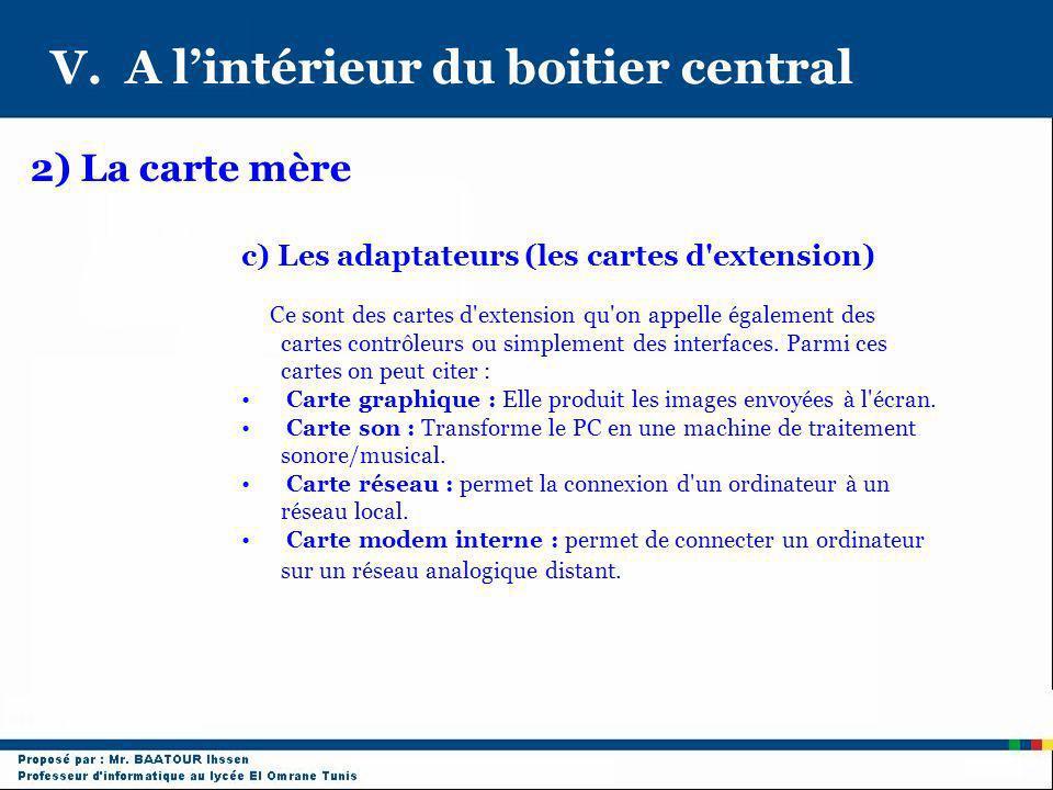 V. A lintérieur du boitier central 2) La carte mère c) Les adaptateurs (les cartes d'extension) Ce sont des cartes d'extension qu'on appelle également