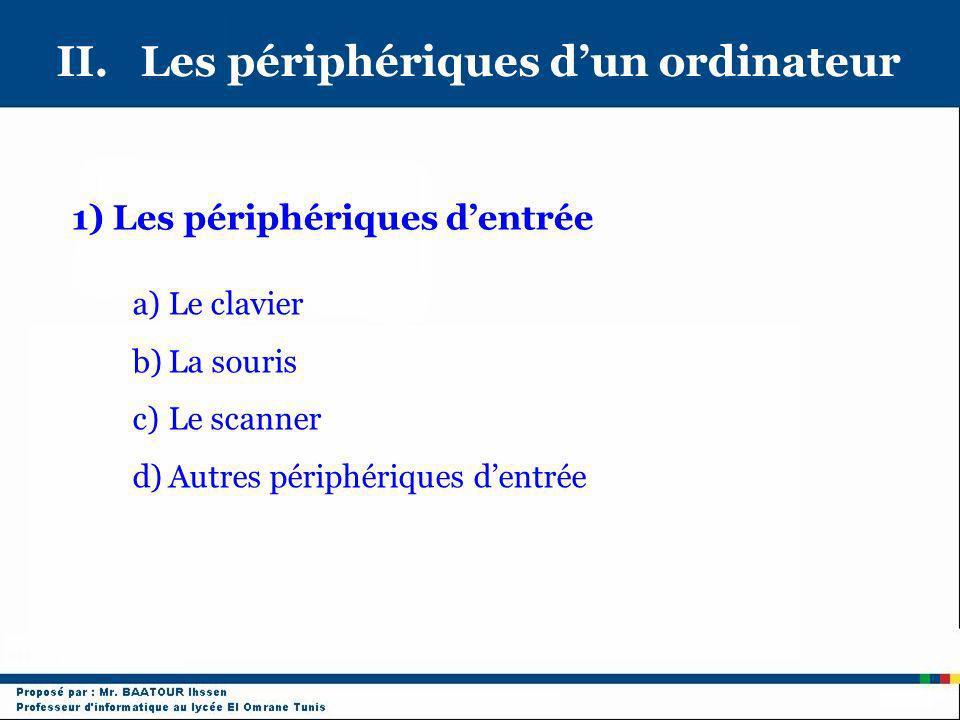 II. Les périphériques dun ordinateur 1) Les périphériques dentrée a)Le clavier b)La souris c)Le scanner d)Autres périphériques dentrée