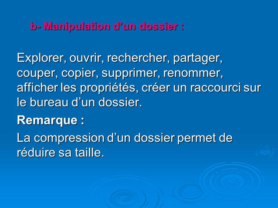 b- Manipulation dun dossier : Explorer, ouvrir, rechercher, partager, couper, copier, supprimer, renommer, afficher les propriétés, créer un raccourci