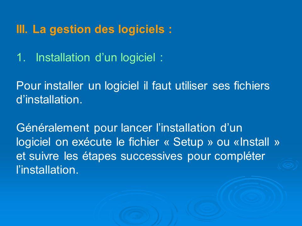 III. La gestion des logiciels : 1. Installation dun logiciel : Pour installer un logiciel il faut utiliser ses fichiers dinstallation. Généralement po