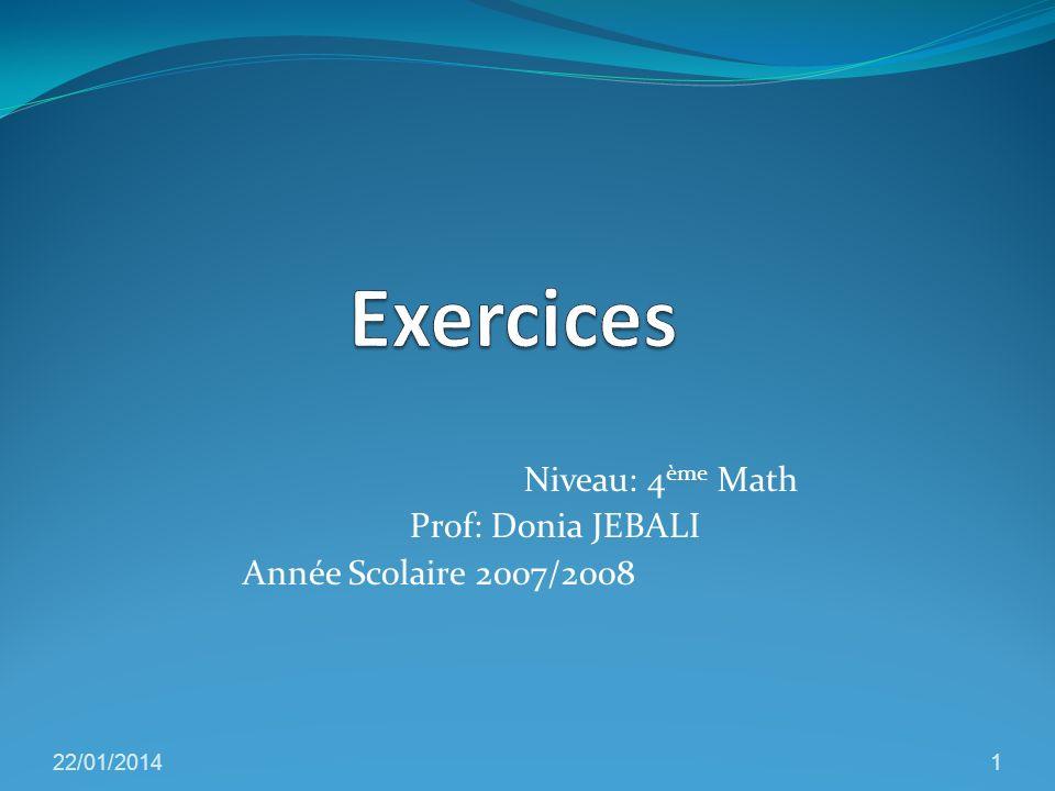 Niveau: 4 ème Math Prof: Donia JEBALI Année Scolaire 2007/2008 22/01/20141