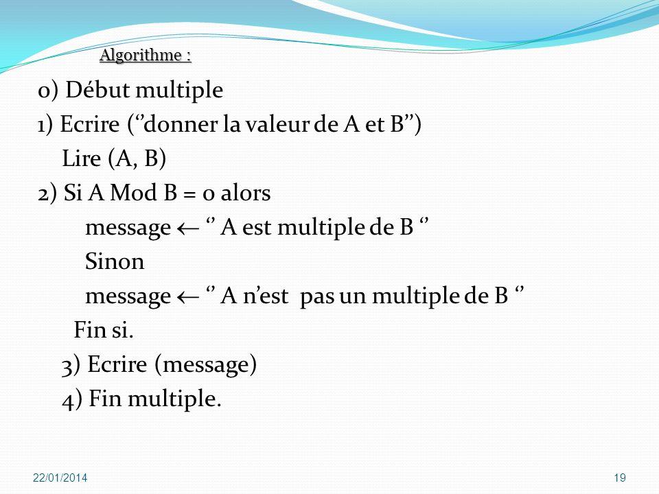 0) Début multiple 1) Ecrire (donner la valeur de A et B) Lire (A, B) 2) Si A Mod B = 0 alors message A est multiple de B Sinon message A nest pas un m