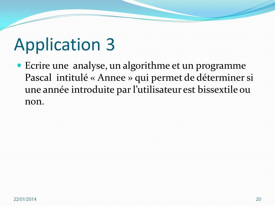 Application 3 Ecrire une analyse, un algorithme et un programme Pascal intitulé « Annee » qui permet de déterminer si une année introduite par lutilis
