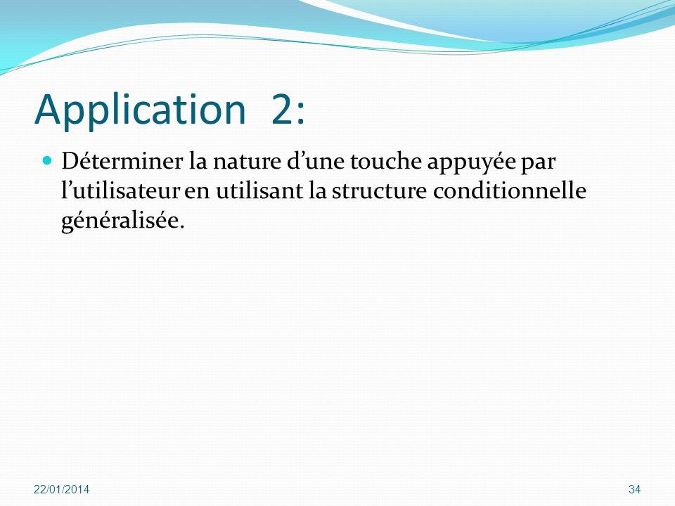 Application 2: Déterminer la nature dune touche appuyée par lutilisateur en utilisant la structure conditionnelle généralisée. 22/01/201434