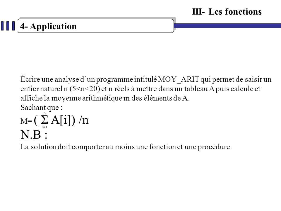 4- Application III- Les fonctions Écrire une analyse dun programme intitulé MOY_ARIT qui permet de saisir un entier naturel n (5<n<20) et n réels à me