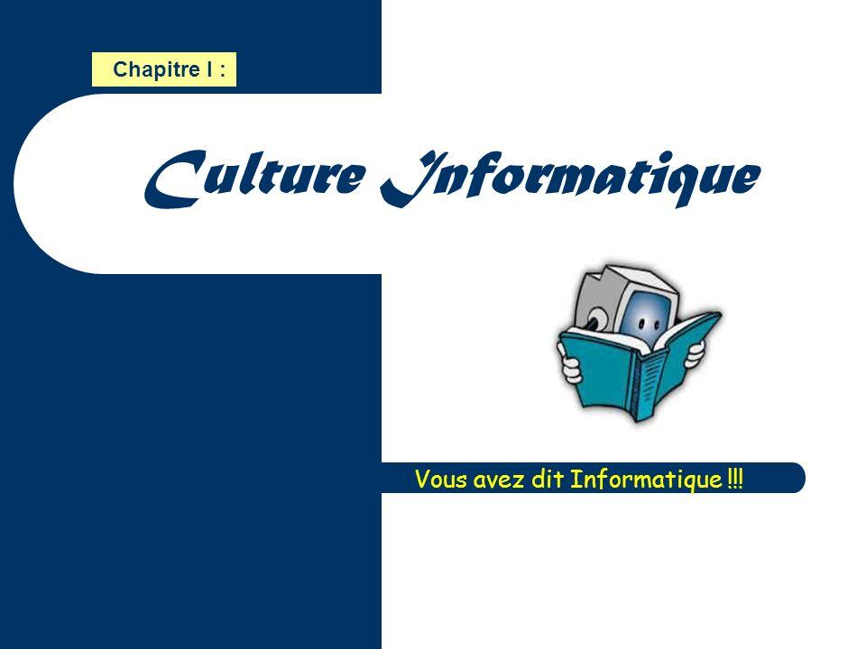 Culture Informatique Vous avez dit Informatique !!! Chapitre I :