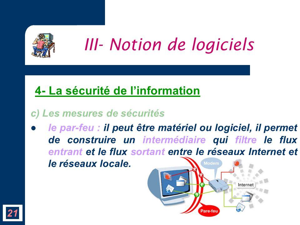 c) Les mesures de sécurités le par-feu : il peut être matériel ou logiciel, il permet de construire un intermédiaire qui filtre le flux entrant et le