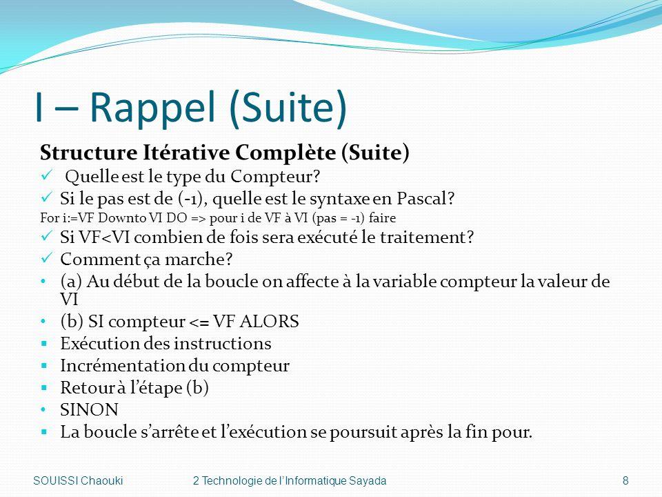 I – Rappel (Suite) Structure Itérative Complète (Suite) Quelle est le type du Compteur.