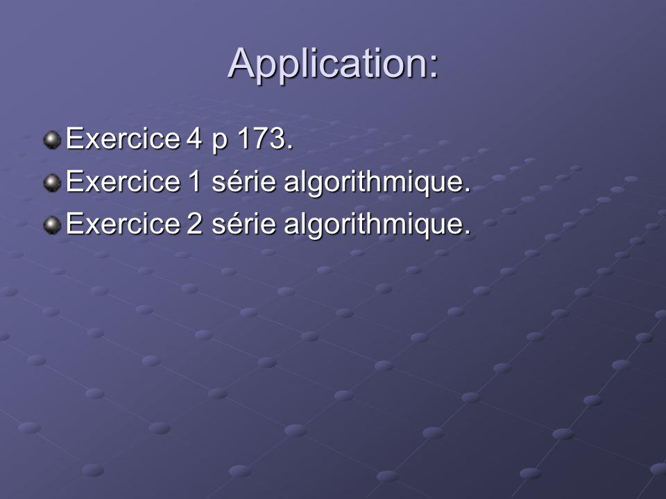 Application: Exercice 4 p 173. Exercice 1 série algorithmique. Exercice 2 série algorithmique.