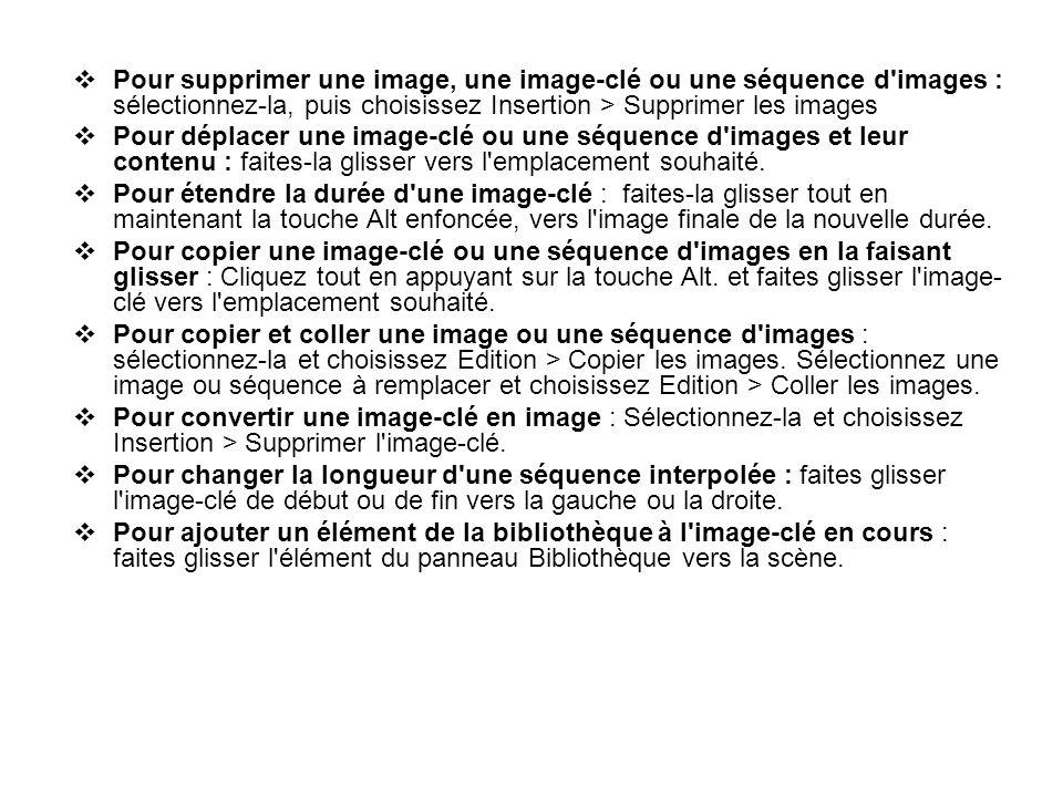 Pour supprimer une image, une image-clé ou une séquence d'images : sélectionnez-la, puis choisissez Insertion > Supprimer les images Pour déplacer une
