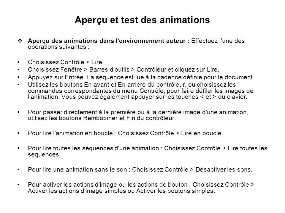Aperçu et test des animations Aperçu des animations dans l'environnement auteur : Effectuez l'une des opérations suivantes : Choisissez Contrôle > Lir