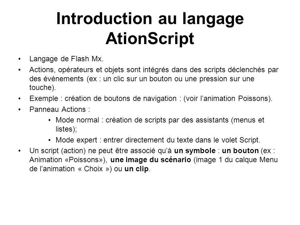 Introduction au langage AtionScript Langage de Flash Mx. Actions, opérateurs et objets sont intégrés dans des scripts déclenchés par des événements (e