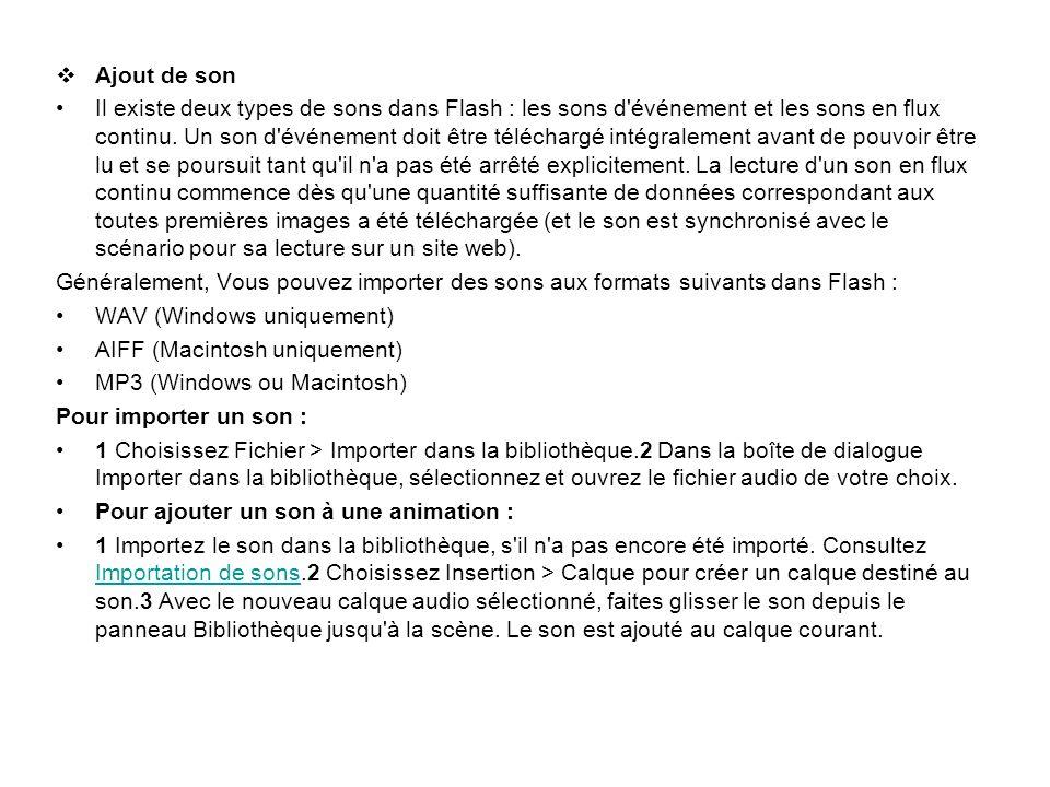 Ajout de son Il existe deux types de sons dans Flash : les sons d'événement et les sons en flux continu. Un son d'événement doit être téléchargé intég